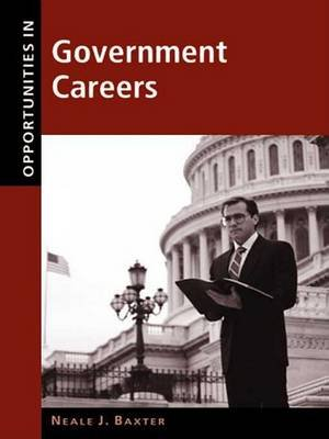 Opportunities in Government Careers (Electronic book text, Rev ed.): Neale Baxter