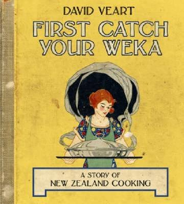 First Catch Your Weka - A Story of New Zealand Cooking (Paperback): David Veart