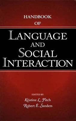 Handbook of Language and Social Interaction (Electronic book text): Kristine L. Fitch, Robert E. Sanders