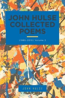 John Hulse Collected Poems - (1985-2015) Volume 2 (Electronic book text): John Hulse