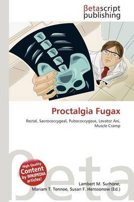 Proctalgia Fugax (Paperback): Lambert M. Surhone, Mariam T. Tennoe, Susan F. Henssonow