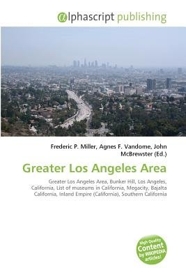 Greater Los Angeles Area (Paperback): Frederic P. Miller, Vandome Agnes F., McBrewster John