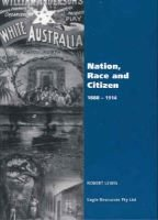 Nation, Race and Citizen - Exploring Ideas and Issues That Shaped Australia's Identity 1888-1914 (Paperback): Robert Lewis