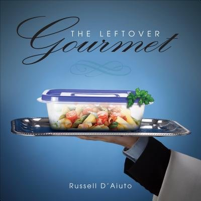 The Leftover Gourmet (Paperback): Russell D'Aiuto