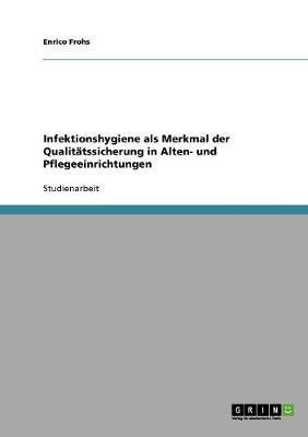 Infektionshygiene ALS Merkmal Der Qualitatssicherung in Alten- Und Pflegeeinrichtungen (German, Paperback): Enrico Frohs