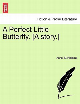 A Perfect Little Butterfly. [A Story.] (Paperback): Annie G. Hopkins