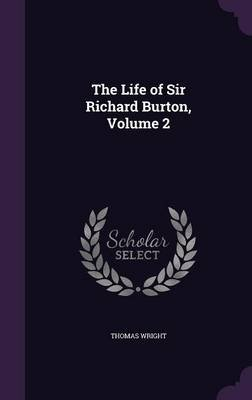 The Life of Sir Richard Burton, Volume 2 (Hardcover): Thomas Wright