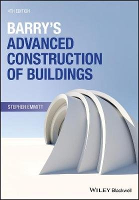 Barry's Advanced Construction of Buildings (Paperback, 4th Edition): Stephen Emmitt