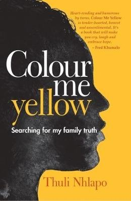 Colour me yellow - Searching for my family truth (Paperback): Thuli Nhlapo