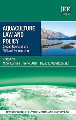 Aquaculture Law and Policy - Global, Regional and National Perspectives (Hardcover): Nigel Bankes, Irene Dahl, David L....