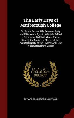 The Early Days of Marlborough College - Or, Public School Life Between Forty and Fifty Years Ago. to Which Is Added a Glimpse...