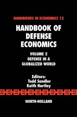 Handbook of Defense Economics - Defense in a Globalized World (Hardcover, 2nd edition): Todd Sandler, Keith Hartley