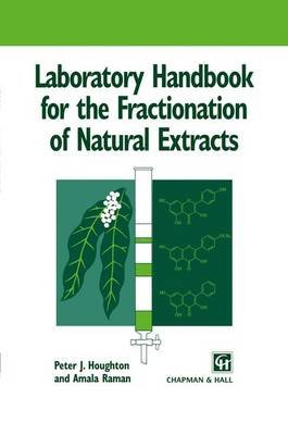 Laboratory Handbook for the Fractionation of Natural Extracts (Hardcover, 1998): Peter J. Houghton, A.R. Raman