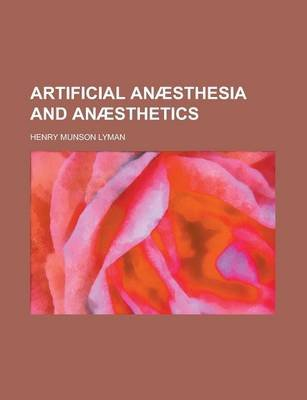 Artificial Anaesthesia and Anaesthetics (Paperback): Henry Munson Lyman