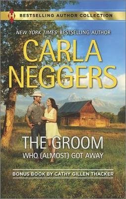 The Groom Who (Almost) Got Away - The Texas Rancher's Marriage (Paperback): Carla Neggers, Cathy Gillen Thacker
