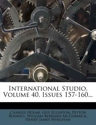 International Studio, Volume 40, Issues 157-160... (Paperback): Charles Holme, Guy Eglinton, Peyton Boswell