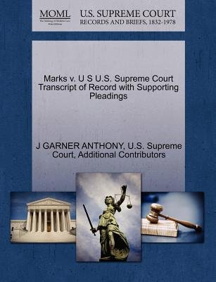 Marks V. U S U.S. Supreme Court Transcript of Record with Supporting Pleadings (Paperback): J. Garner Anthony, Additional...