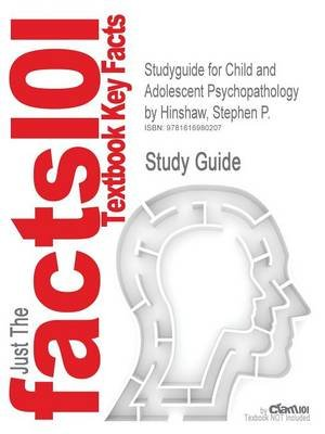 Studyguide: Outlines & Highlights for Child and Adolescent Psychopathology by Stephen P. Hinshaw, ISBN - 9780470007440...