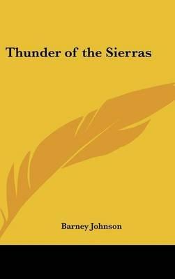 Thunder of the Sierras (Hardcover): Barney Johnson