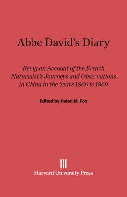 Abbe David's Diary - Being an Account of the French Naturalist's Journeys and Observations in China in the Years 1866...