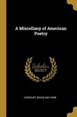 A Miscellany of American Poetry (Paperback): Harcourt Brace and Howe