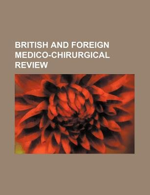 British and Foreign Medico-Chirurgical Review (Volume 34) (Paperback): unknownauthor