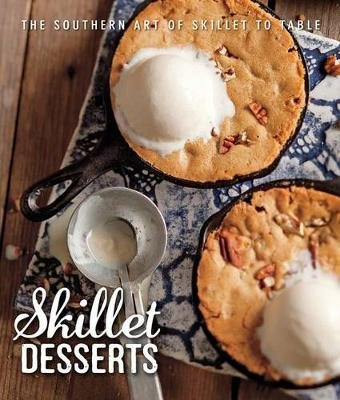Skillet Desserts - The Southern Art of Skillet to Table (Hardcover): Brooke Michael Bell