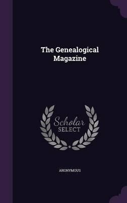 The Genealogical Magazine (Hardcover): Anonymous