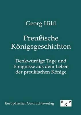 Preuische Konigsgeschichten (German, Paperback): Georg Hiltl