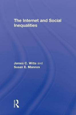 The Internet and Social Inequalities (Hardcover): James C. Witte, Susan E Mannon