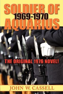 Soldier of Aquarius - 1969-1970 (Paperback): John W Cassell