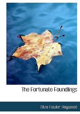The Fortunate Foundlings (Large print, Paperback, large type edition): Eliza Fowler Haywood