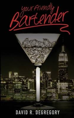 Your Friendly Bartender (Paperback): David R. Degregory