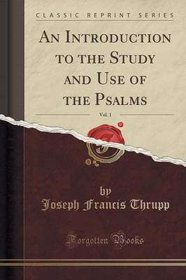 An Introduction to the Study and Use of the Psalms, Vol. 1 (Classic Reprint) (Paperback): Joseph Francis Thrupp