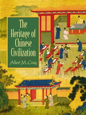 The Heritage of Chinese Civilization (Paperback): Albert M. Craig