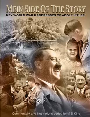 Mein Side of the Story - Key World War 2 Addresses of Adolf Hitler (Abridged, Paperback, Abridged edition): M.S. King
