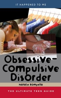 Obsessive-Compulsive Disorder - The Ultimate Teen Guide (Electronic book text): Natalie Rompella