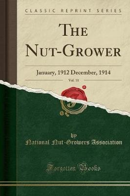 The Nut-Grower, Vol. 11 - January, 1912 December, 1914 (Classic Reprint) (Paperback): National Nut-Growers Association
