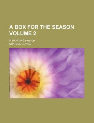 A Box for the Season Volume 2; A Sporting Sketch (Paperback): Charles Clarke