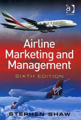 Airline Marketing and Management (Paperback, 6th Revised edition): Stephen Shaw