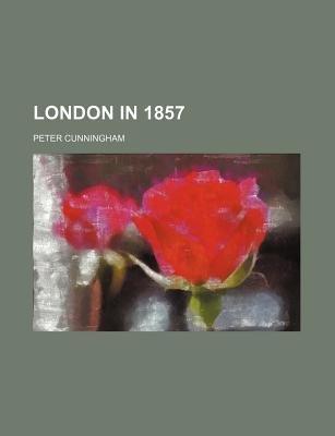 London in 1857 (Paperback): Peter Cunningham