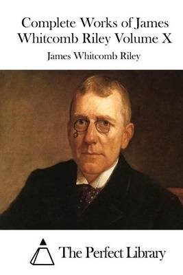 Complete Works of James Whitcomb Riley Volume X (Paperback): James Whitcomb Riley