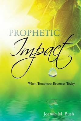 Prophetic Impact (Paperback): Joanne M. Bush