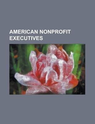 American Nonprofit Executives - Albert Reyes, Alice Tepper Marlin, Anita Borg, Anna Ouroumian, Ann Veneman, Arn Menconi, Becky...