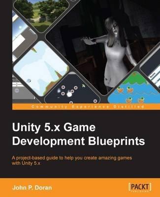 Unity 5.x Game Development Blueprints (Electronic book text, 1st edition): John P. Doran