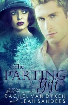 The Parting Gift (Paperback): Leah Sanders, Rachel Van Dyken