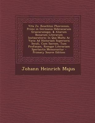 Vita Jo. Reuchlini Phorcensis, Primi in Germania Hebraicarum Graecarumque, & Aliarum Bonarum Literarum Instauratoris - In Qua...
