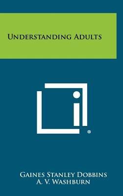 Understanding Adults (Hardcover): Gaines Stanley Dobbins