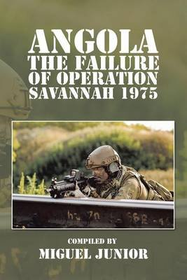 Angola the Failure of Operation Savannah 1975 (Electronic book text): Miguel Junior