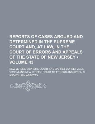 Reports of Cases Argued and Determined in the Supreme Court And, at Law, in the Court of Errors and Appeals of the State of New...